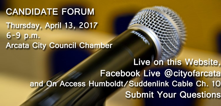 Arcata City Council Candidate Forum April 13, 2017 6-9 p.m.